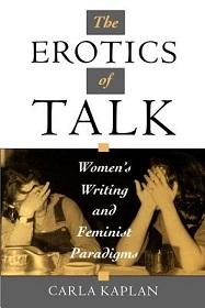 The Erotics of Talk - Women's Writing and Feminist Paradigms