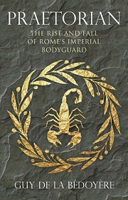 Praetorian - The Rise and Fall of Rome's Imperial Bodyguard