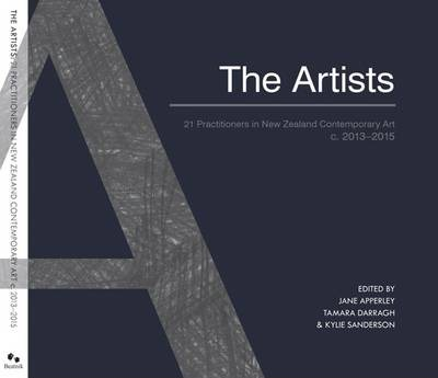 The Artists - 21 Practitioners in New Zealand Contemporary Art C. 2013-2015