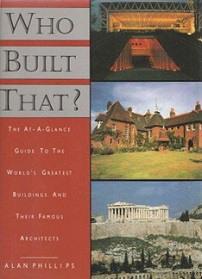Who Built That? The At-a-Glance Guide to the World's Greatest Buildings and Their Famous Architects