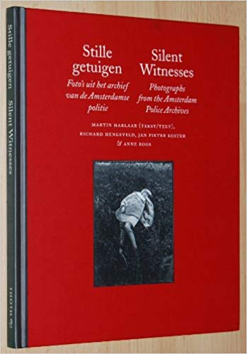 Silent Witnesses: Photographs from the Amsterdam Police Archives (Still getuigen)