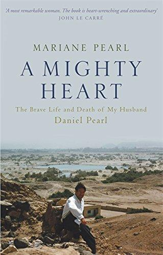 A Mighty Heart: The Brave Life and Death of My Husband, Daniel Pearl