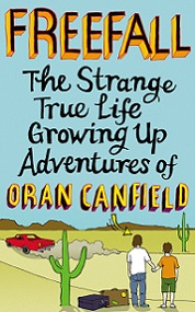 Freefall: The Strange True Life Growing Adventures of Oran Canfield