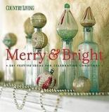 Merry and Bright - 301 Festive Ideas for Celebrating Christmas