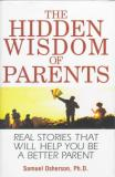 The Hidden Wisdom of Parents: Real stories that will help you be a better parent