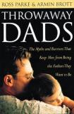 Throwaway DadS: The Myth and Barriers That Keep Men from Being the Fathers They Want to Be