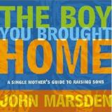 The Boy You Brought Home: A Single Mother's Guide to Raising Sons