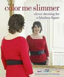 Color Me Slimmer: Clever dressing for fabulous figure (Colour Me Beautiful)