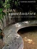 Urban Sanctuaries - Creating Peaceful Havens for the City Gardener