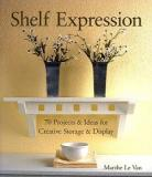 Shelf Expression - 70 Projects and Ideas for Creative Storage and Display