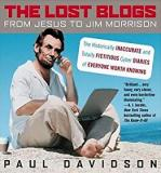 The Lost Blogs - From Jesus to Jim Morrison - The Historically Inaccurate and Totally Ficticious Cyber Diaries of Everyone Worth Knowing