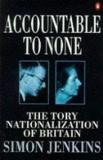 Accountable to None - The Tory Nationalization of Britain