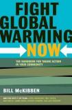 Fight Global Warming Now - The Handbook for Taking Action in Your Community