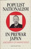 Populist Nationalism in Prewar Japan - A Biography of Nakano Seigo