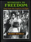 Witnesses to Freedom - Young People Who Fought for Civil Rights