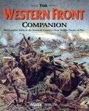 The Western Front Companion - The Complete Guide to How the Armies Fought for Four Devastating Years, 1914-1918