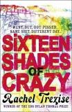 Sixteen Shades of Crazy - Went Out, Got Pissed, Same Shit, Different Day