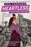 Heartless - A Parasol Protectorate Novel - A Novel of Vampires, Werewolves, and Teapots