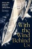With the Wind Behind Us - Stories that made New Zealand a Sailing Nation
