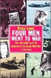 Four Men Went to War - Four Men Caught Up in the Maelstrom of the Second World War...