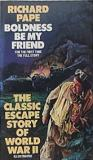 Boldness Be My Friend - The Classic Escape Story of World War II