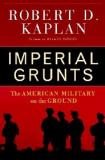 Imperial Grunts - The American Military on the Ground