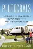 Plutocrats - The Rise of the New Global Super-Rich and the Fall of Everyone Else