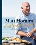 Matt Moran's Australian Food - Coast and Country