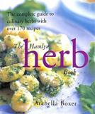 The Hamlyn Herb Book - The Complete Guide to Culinary Herbs with Over 170 Recipes