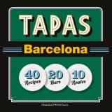 Tapas Barcelona: 40 Recipes 20 Bars 10 Routes