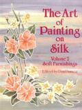 The Art of Painting on Silk: Volume 2 - Soft Furnishings