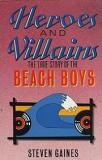 Heroes and Villains - the True Story of the Beach Boys