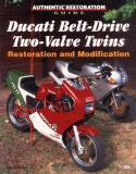Ducati Belt-Drive Two-Valve Twins: Restoration and Modification (Authentic Restoration Guides)