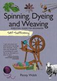 Self-Sufficiency: Spinning, Dyeing and Weaving - Essential Guide for Beginners