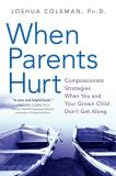When Parents Hurt - Compassionate Strategies When You and Your Grown Child Don't Get Along