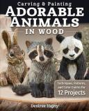 Carving and Painting Adorable Animals in Wood - Techniques, Patterns, and Colour Guides for 12 Projects