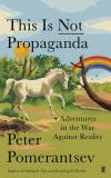 This is Not Propaganda - Adventures in the War Against Reality