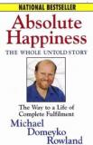 Absolute Happiness: The Whole Untold Story - The Way to a Life of Complete Fulfilment