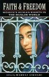 Faith and Freedom - Women's Human Rights in the Muslim World