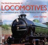 The World Encyclopedia of Locomotives - An International Guide to the Most Fabulous Train Engines