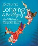 Longing & Belonging - Asian, Middle Eastern, Latin American & African Peoples in New Zealand