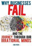 Why Businesses Fail ... and The Journey Through Our Irrational Minds