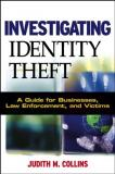 Investigating Identity Theft - A Guide for Businesses, Law Enforcement, and Victims