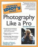 The Complete Idiot's Guide to Photography Like a Pro (Second Edition)