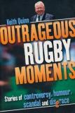 Outrageous Rugby Moments - Stories of Controversy, Humour, Scandal and Disgrace