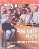 Top of the Morning: Fun With Food - Recipes Selected by Brian Edwards