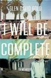 I Will Be Complete - A Memoir