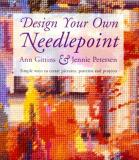 Design Your Own Needlepoint: Simple Ways to Create Pictures, Patterns, and Projects