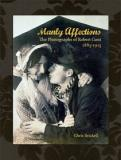 Manly Affections - The Photographs of Robert Gant 1885-1915