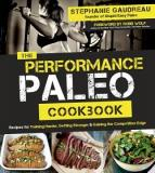 The Performance Paleo Cookbook - Recipes for Training Harder, Getting Stronger, and Gaining the Competitive Edge